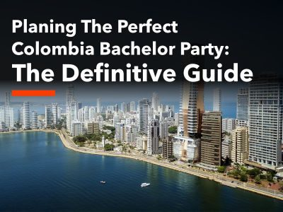 The Colombia Bachelor Party Planning Guide